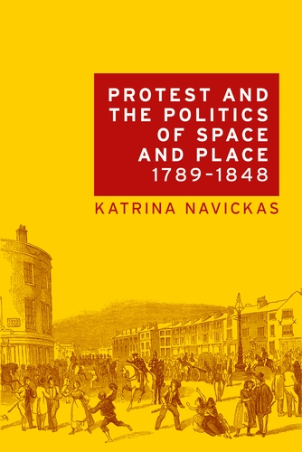 Protest and the politics of space and place, 1789–1848