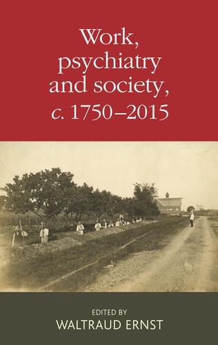 Work, psychiatry and society, <i>c</i>. 1750–2015
