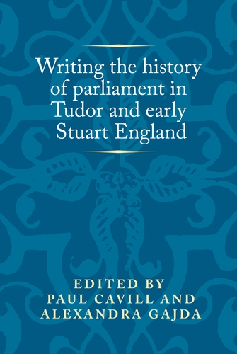 Writing the history of parliament in Tudor and early Stuart England