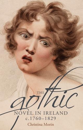 The gothic novel in Ireland, <i>c.</i> 1760–1829