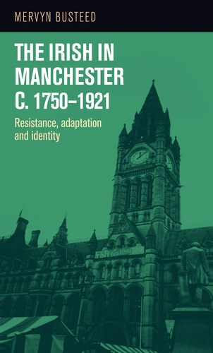The Irish in Manchester <i>c</i>.1750–1921