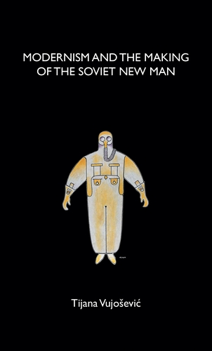 Modernism and the making of the Soviet New Man