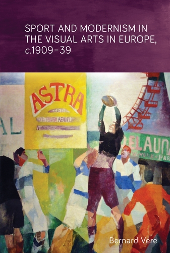 Sport and modernism in the visual arts in Europe, <i>c</i>. 1909–39