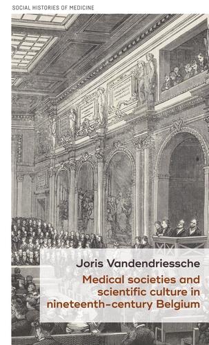Medical societies and scientific culture in nineteenth-century Belgium