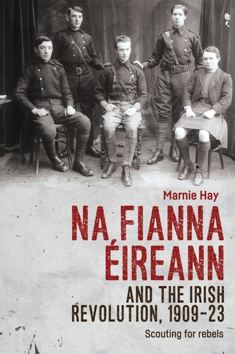 Na Fianna Éireann and the Irish Revolution, 1909–23