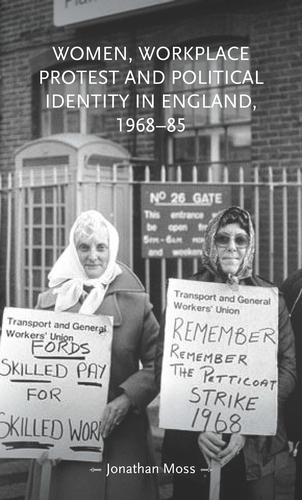 Women, workplace protest and political identity in England, 1968–85