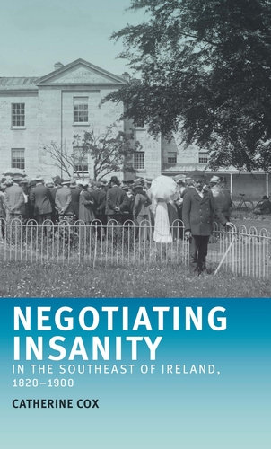 Negotiating insanity in the southeast of Ireland, 1820–1900