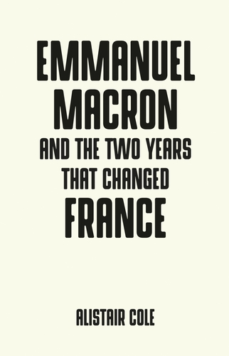Emmanuel Macron and the two years that changed France