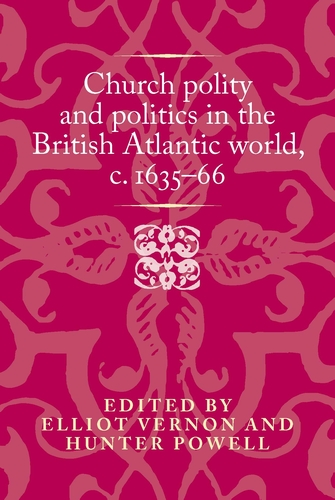 Church polity and politics in the British Atlantic world, <i>c</i>. 1635–66
