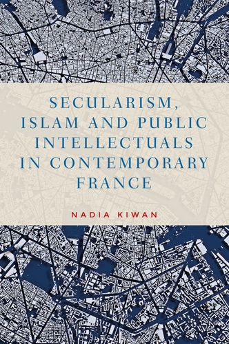 Secularism, Islam and public intellectuals in contemporary France