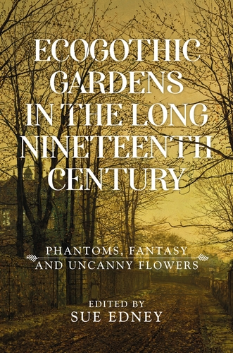 EcoGothic gardens in the long nineteenth century
