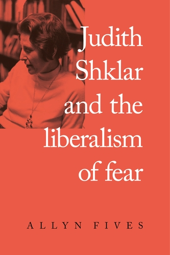 Judith Shklar and the liberalism of fear