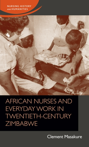 African nurses and everyday work in twentieth-century Zimbabwe