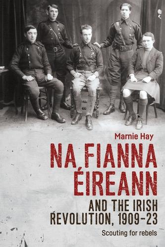 Na Fianna Éireann and the Irish Revolution, 1909–23