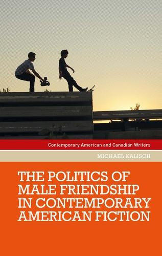 The politics of male friendship in contemporary American fiction