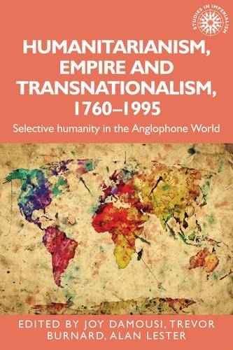Humanitarianism, empire and transnationalism, 1760-1995