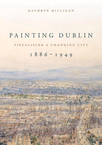 Painting Dublin, 1886-1949