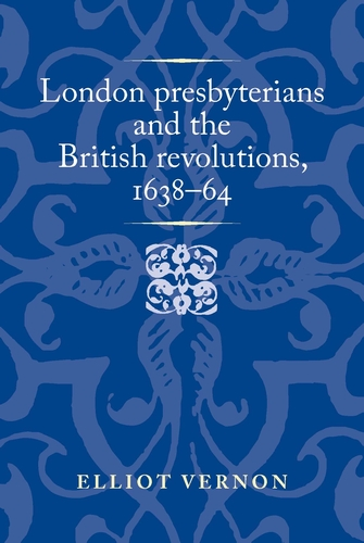 London presbyterians and the British revolutions, 1638–64