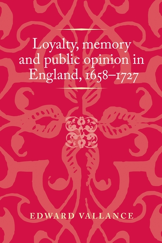 Loyalty, memory and public opinion in England, 1658-1727
