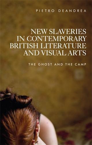 New slaveries in contemporary British literature and visual arts
