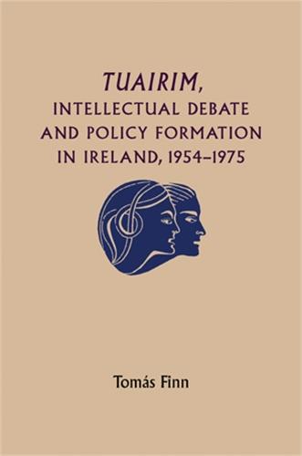 Tuairim, intellectual debate and policy formulation: Rethinking Ireland, 1954–75