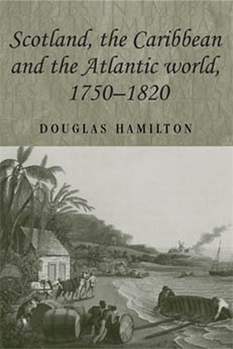 Scotland, the Caribbean and the Atlantic world, 1750–1820