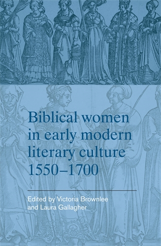 Biblical women in early modern literary culture, 1550–1700