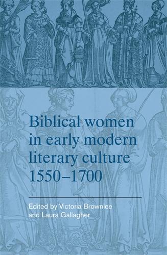 Biblical women in early modern literary culture, 1550–1700