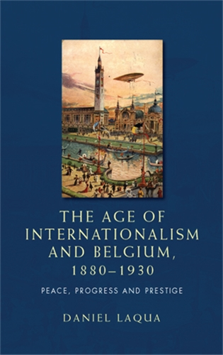 The age of internationalism and Belgium, 1880–1930