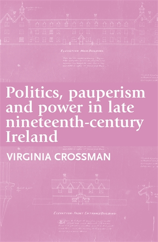 Politics, pauperism and power in late nineteenth-century Ireland