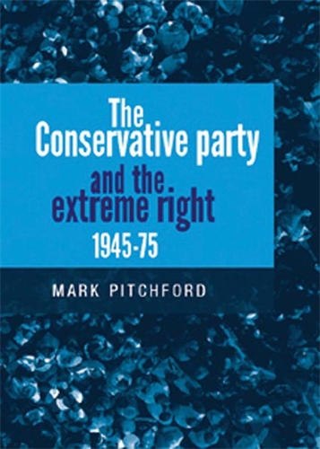 The Conservative Party and the extreme right 1945–1975