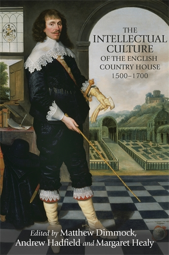 The intellectual culture of the English country house, 1500–1700