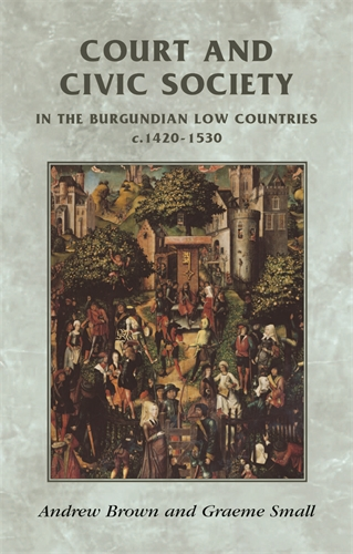 Court and civic society in the Burgundian Low Countries c.1420–1520