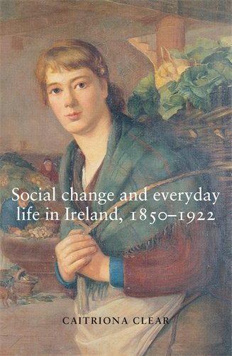 Social change and everyday life in Ireland, 1850–1922