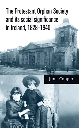 The Protestant Orphan Society and its social significance in Ireland, 1828–1940