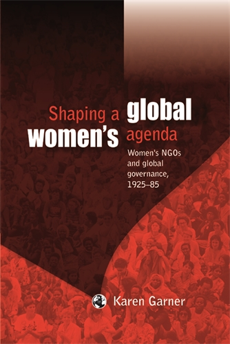 Shaping a global women's agenda: women's NGOs and global governance, 1925–85