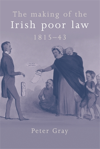 The making of the Irish poor law, 1815–43
