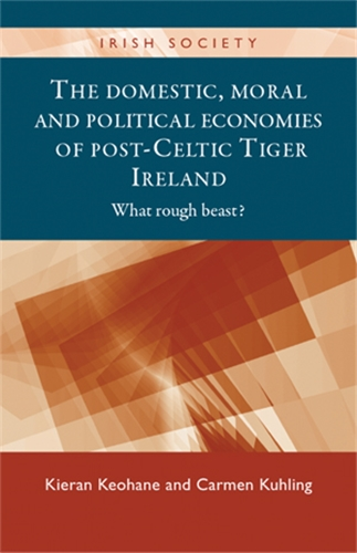 The domestic, moral and political economies of post-Celtic Tiger Ireland