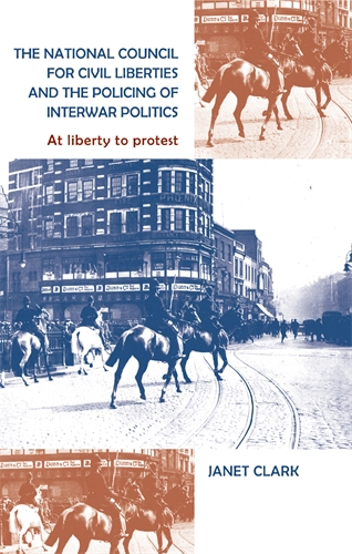 The National Council for Civil Liberties and the policing of interwar politics