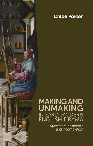 Making and unmaking in early modern English drama