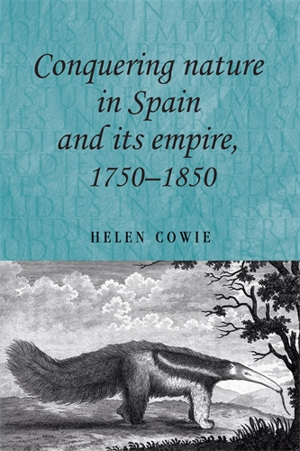 Conquering nature in Spain and its empire, 1750–1850