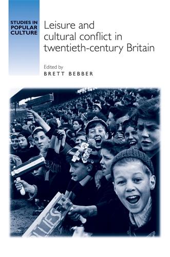 Leisure and cultural conflict in twentieth-century Britain