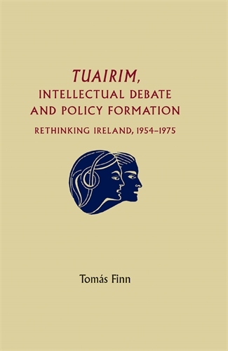 Tuairim, intellectual debate and policy formulation: Rethinking Ireland, 1954–75