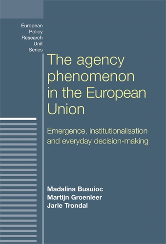 Busuioc M, Groenleer M & Trondal J (eds.), The Agency Phenomenon in the European Union. Emergence, Institutionalisation and Everyday Decision-making Image